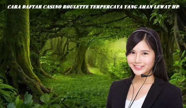 Cara Daftar Casino Roulette Terpercaya Yang Aman Lewat HP